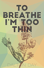 To Breathe I'm Too Thin, Dalton Day - Limited Edition